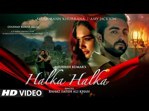 HALKA HALKA Video Song  Rahat Fateh Ali Khan  Ft. Ayushmann Khurrana  Amy Jackson  T-Series