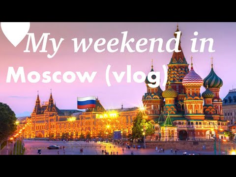 MOSCOW WEEKEND   VLOG
