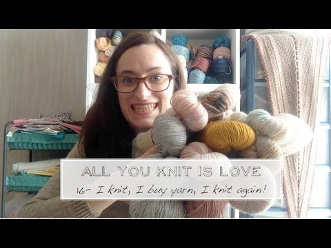 All you knit is love Ep. 16 - I knit, I buy yarn, I knit again!