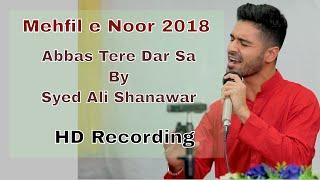 Mehfil-e-Noor 2018 HD | Abbas Tere Dar Sa - Syed Ali Shanawar