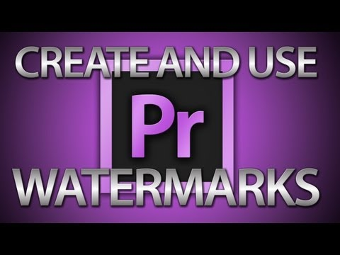 Create and Use Watermarks for Premiere Pro CS6