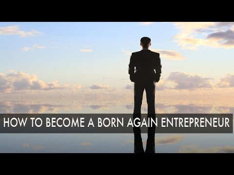 How to Become a Born Again Entrepreneur