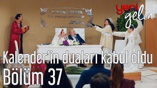 Download Yeni Gelin 37. Bölüm - Kalender'in Duaları Kabul Olur Video