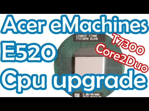 rd #246 Acer eMachines E520 CPU upgrade to Core2Duo T7300