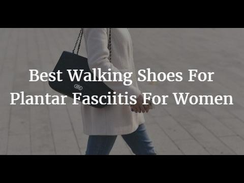 Best Walking Shoes For Plantar Fasciitis For Women 2017