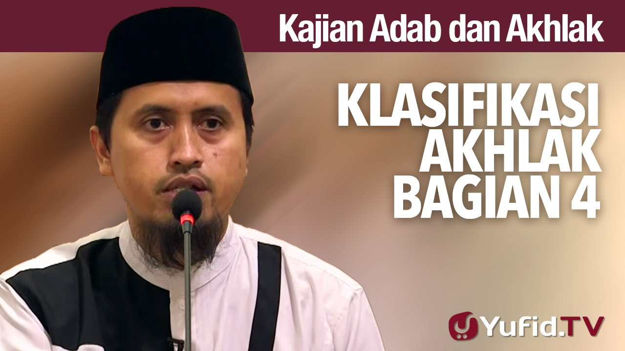 Kajian Akhlak #6: Klasifikasi Akhlak Bagian 4 - Ustadz Abdullah Zaen, MA