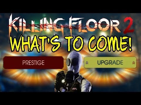 Killing Floor 2   WHAT THE NEXT UPDATE WILL HAVE! - Prestige, Weapon Upgrade, Mrs. Foster, M99 AMR!