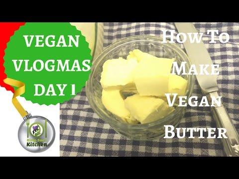 How To Make Vegan Butter - Vegan Vlogmas 2016