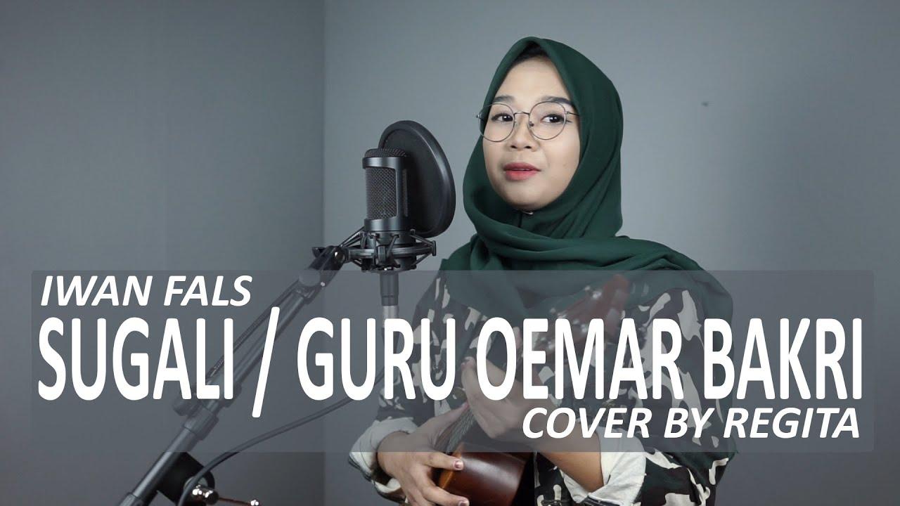 SUGALI / GURU OEMAR BAKRI - IWAN FALS (COVER BY REGITA ECHA)
