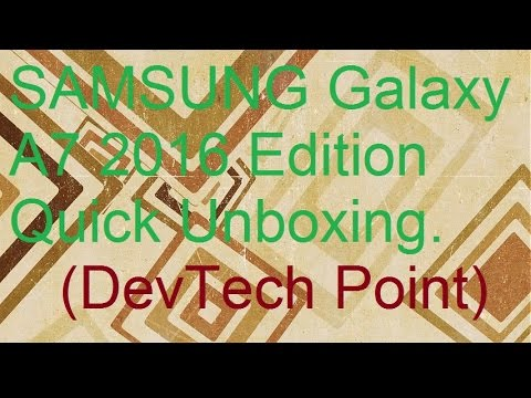SAMSUNG Galaxy A7 2016 Edition | Quick Unboxing