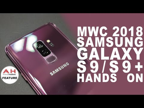 Samsung Galaxy S9 and S9 Plus Hands on at MWC 2018