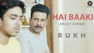 Hai Baaki -Arijit Singh | Rukh | Lyrics  | Manoj Bajpayee | Amit Trivedi