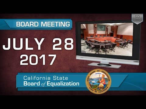 July 28, 2017 California State Board of Equalization Board Meeting