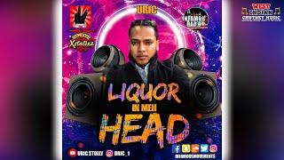 Uric - Liquor In Meh Head (2021 Chutney Soca)