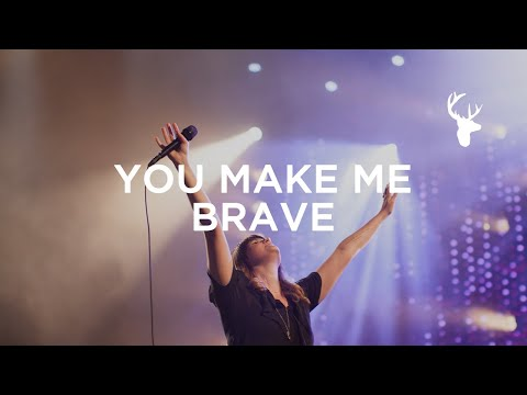 You Make Me Brave - Amanda Cook & Bethel Music (Official Live Music Video)