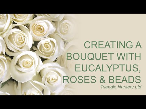 Triangle Nursery - Creating a bouquet with Roses, Eucalyptus and beads
