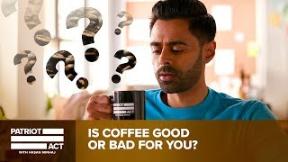 Is Coffee Good Or Bad For You? Hasan Investigates   Patriot Act with Hasan Minhaj   Netflix