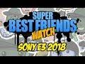 Super Best Friends Watch Sony E3 2018