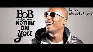 B.O.B Ft. Bruno Mars - Nothing On You [Lyrics]