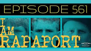 I Am Rapaport Stereo Podcast Episode 561