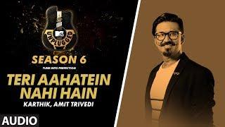 Teri Aahatein Nahi Hain - Gubbare Unplugged  Audio | MTV Unplugged Season 6 | Karthik  Amit Trivedi