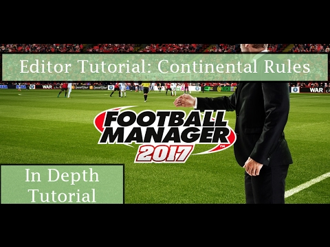 Football Manager 17 Editor Tutorial: Club Continental Rules (In Depth Tutorial)