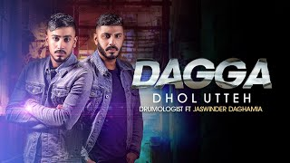 Dagga Dhol Utteh | Drumologist ft Jaswinder Daghamia | **Official Video** | Latest Punjabi Songs