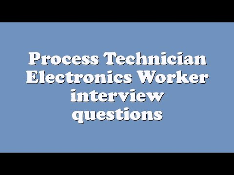 Process Technician Electronics Worker interview questions