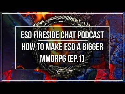 ESO Fireside Chat Podcast - How to Make ESO a Bigger MMO - Ep. 1