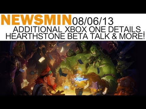 Newsmin - 08/06/13 - Additional Xbox One Details, Hearthstone Beta Hopes & More!