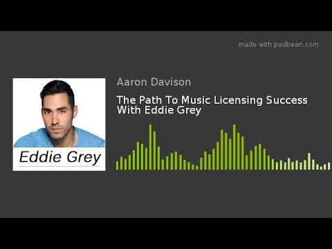 The Path To Music Licensing Success With Eddie Grey
