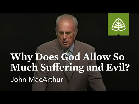 John MacArthur: Why Does God Allow So Much Suffering and Evil