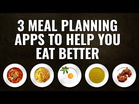 3 Meal Planning Apps to Help You Eat Better