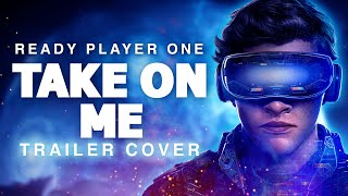 Ready Player One - Take On Me Full Epic Version | Dreamer Trailer Music