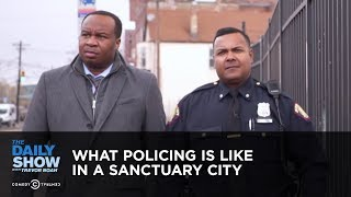What Policing Is Like in a Sanctuary City | The Daily Show