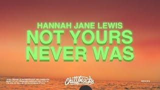 Hannah Jane Lewis – Not Yours Never Was (Lyrics)