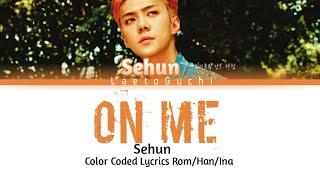 "EXO-SC sehun 세훈"",""찬열 On me (Sehun Solo) Color coded lyrics Rom/Han/Ina"