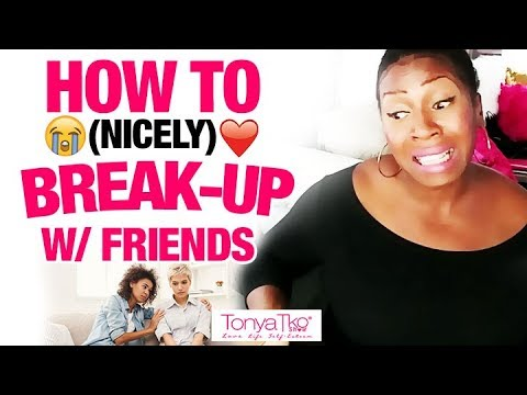 How To (Nicely) Break Up w/ Friend or Family PT 2/3 @TonyaTko