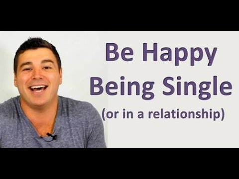 Be Happy Being Single (or in a Relationship)...Just Be Happy