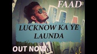 LUCKNOW KA YE LAUNDA! FaaD! (Official Video) 2018