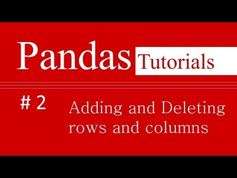 Pandas Tutorials # 2 : How to add and delete rows and columns in Pandas