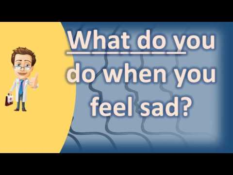 What do you do when you feel sad ? | Good Health FAQ