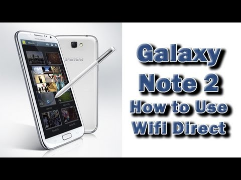 How to Use Wifi Direct on the Galaxy Note 2