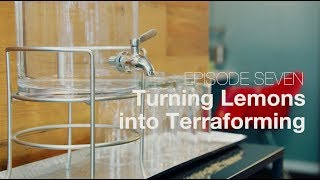 Ep 07 - Turning Lemons into Terraforming | Bubbleproof