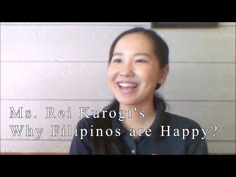 Why Filipinos are Happy? Ms. Rei Kurogi's (3rd-of-6 Part Series)