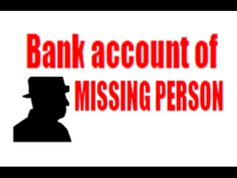 How to handle bank accounts of a Missing Person ?