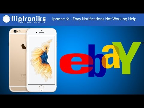 Iphone 6s - Ebay Notifications Not Working Help - Fliptroniks.com