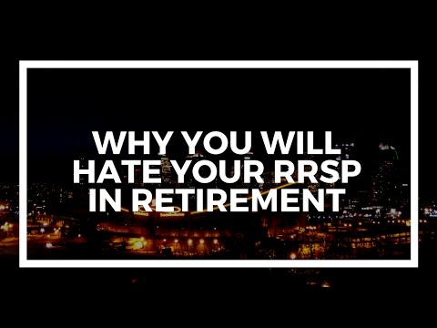 Why you will hate your RRSP in retirement.