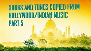 Bollywood,Indian songs and tunes that have been copied by others - Part 5