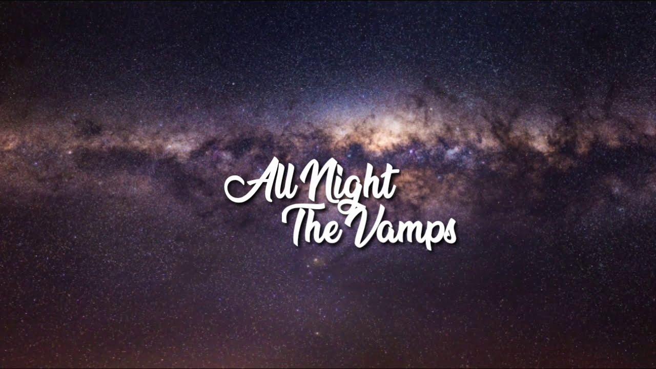 All Night - The Vamps. Lirik dan terjemahan